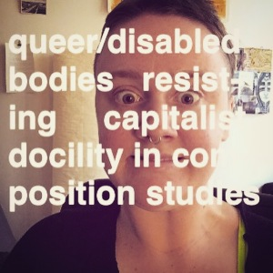 "Meme of Jesse Rice-Evans with overlaid text reading ""queer/disabled bodies resisting capitalist docility in composition studies"""